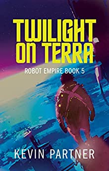 Robot Empire: Twilight on Terra: A Science Fiction Adventure by [Kevin Partner]