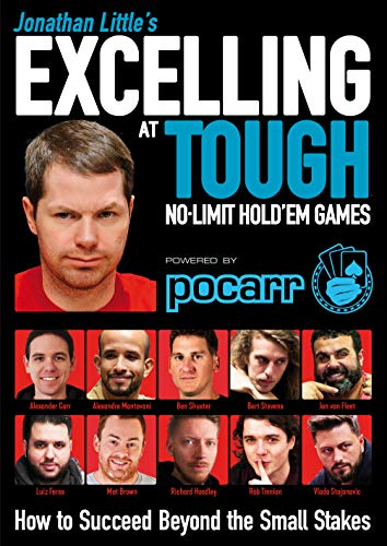 Jonathan Little's Excelling at Tough No-Limit Hold'em Games: How to Succeed Beyond the Small Stakes (English Edition)