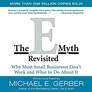 The E-Myth Revisited     Why Most Small Businesses Don't Work and What to Do About It              By:                                                                                                                                 Michael E. Gerber                               Narrated by:                                                                                                                                 Michael E. Gerber                      Length: 8 hrs and 5 mins     8,831 ratings     Overall 4.6