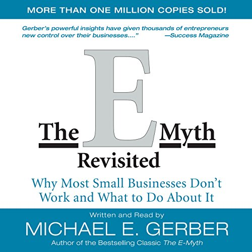 The E-Myth Revisited     Why Most Small Businesses Don't Work and What to Do About It              Written by:                                                                                                                                 Michael E. Gerber                               Narrated by:                                                                                                                                 Michael E. Gerber                      Length: 8 hrs and 5 mins     145 ratings     Overall 4.6