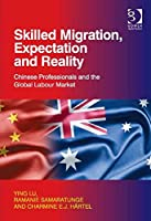 Skilled Migration, Expectation and Reality: Chinese Professionals and the Global Labour Market