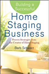 Building a Successful Home Staging Business: Proven Strategies from the Creator of Home Staging Kindle Edition