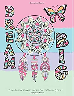 Dream Big Guided Gratitude Writing Journal with Prompts & Positive Quotes: with a Coloring Book Weekly Planner for teens &...