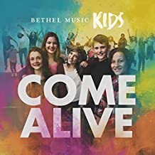 Come Alive by Bethel Music Kids (2015-08-03)