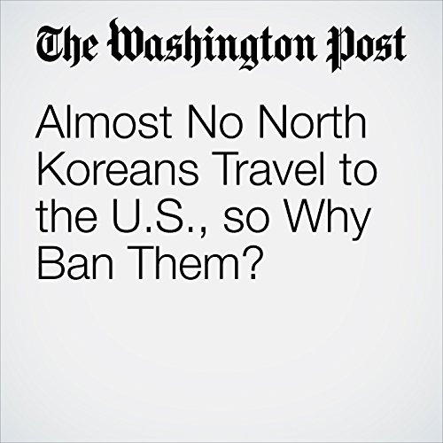 Almost No North Koreans Travel to the U.S., so Why Ban Them? copertina