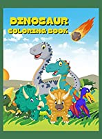 Dinosaur Coloring Book: Dinosaur Coloring Book for Toddlers and Kids: Perfect Gift for Boys & Girls, Ages 2-4 & 4-8 years old, Cute Dinosaurs, T-Rex & Many Others Ready To Be Discovered!