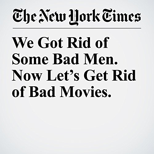 We Got Rid of Some Bad Men. Now Let's Get Rid of Bad Movies. audiobook cover art