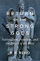 Return of the Strong Gods: Nationalism, Populism, and the Future of the West