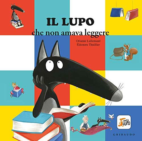 Il lupo che non amava leggere. Amico lupo. Ediz. illustrata