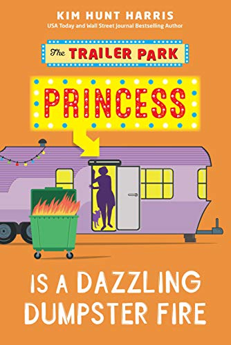 The Trailer Park Princess is a Dazzling Dumpster Fire by [Kim Hunt Harris]