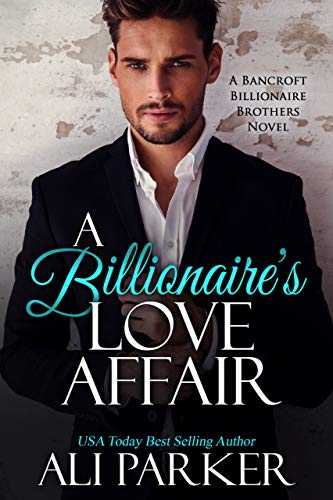 A Billionaire's Love Affair (Bancroft Billionaire Brothers Book 4)