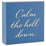 Calm%2bthe%2bHell%2bDown%2bWood%2bQuote%2bSign%252c%2b4x4%2bPlaques%2b%2526%2bSigns