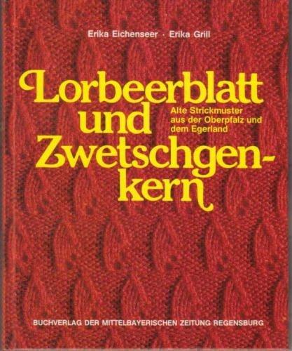 Lorbeerblatt und Zwetschgenkern. Alte Strickmuster aus der Oberpfalz und dem Egerland