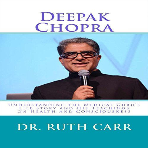 Deepak Chopra: Understanding the Medical Guru's Life Story and His Teachings on Health and Consciousness audiobook cover art