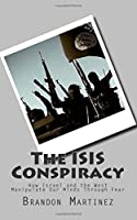 The ISIS Conspiracy: How Israel and the West Manipulate Our Minds Through Fear 1508679312 Book Cover
