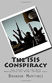 Paperback The ISIS Conspiracy: How Israel and the West Manipulate Our Minds Through Fear Book