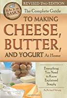 The Complete Guide to Making Cheese, Butter, and Yogurt at Home: Everything You Need to Know Explained Simply (Back to Basics)