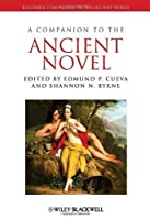 A Companion to the Ancient Novel (Blackwell Companions to the Ancient World) by Edmund P. Cueva Shannon N. Byrne(2014-03-03)