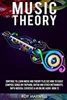 Music Theory: From Beginner to Intermediate: How to Easily Compose Music for Piano, Guitar or Any other Musical Instrument