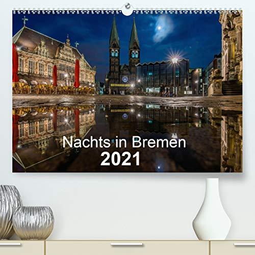 Nachts in Bremen (Premium, hochwertiger DIN A2 Wandkalender 2021, Kunstdruck in Hochglanz)