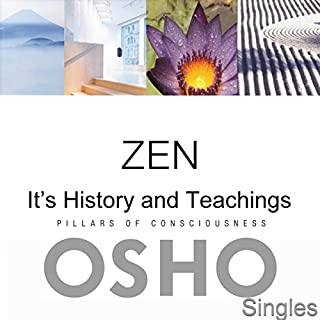 Zen: Its History and Teachings                   Written by:                                                                                                                                 OSHO                               Narrated by:                                                                                                                                 OSHO                      Length: 1 hr and 9 mins     2 ratings     Overall 5.0