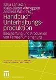Handbuch Unterhaltungsproduktion: Beschaffung und Produktion von Fernsehunterhaltung (The Business of Entertainment. Medien, Märkte, Management) (German Edition)