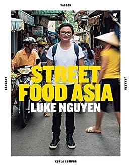 Street Food Asia: Saigon, Bangkok, Kuala Lumpur, Jakarta by [Luke Nguyen]