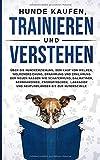 Hunde kaufen, trainieren und verstehen.: Über die Hundeerziehung, dem Kauf von Welpen, Welpenerziehung, Ernährung und Erklärung der neuen Rassen wie ... etc. bis zur Hundeschule. (SPRAUCH, Band 2)
