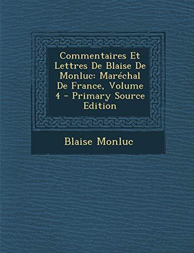 Commentaires Et Lettres de Blaise de Monluc: Marechal de France, Volume 4 - Primary Source Edition (Middle French Edition)