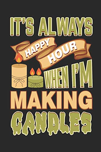 Journal: It's Always Happy Hour When I'm Making Candles