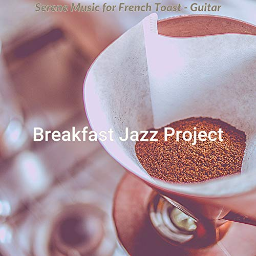 Serene Music for French Toast - Guitar