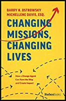 Changing Missions, Changing Lives: How a Change Agent Can Turn the Ship and Create Impact