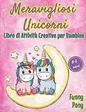 MERAVIGLIOSI UNICORNI: Libro Creativo di Attività Per Bambine Età 6-8 Anni, Divertente e Rilassante ( Più di 100 Pagine da Colorare , Unire i Puntini, e Molto Altro ! )