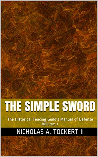 The Simple Sword: The Historical Fencing Guild's Manual of Defense Volume 1 (English Edition)