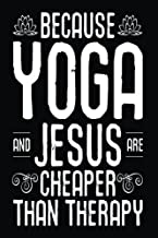 Because Yoga and Jesus Are Cheaper Than Therapy: Funny Yoga Spirituality Gifts Notebook Journal