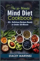 The 30-Minute Mind Diet Cookbook: 40+ Delicious Recipes Ready in Under 30 Minute (2021)