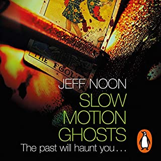 Slow Motion Ghosts                   By:                                                                                                                                 Jeff Noon                               Narrated by:                                                                                                                                 Dean Williamson                      Length: 13 hrs and 11 mins     9 ratings     Overall 4.3