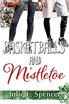 Basketballs and Mistletoe: All's Fair in Love and Sports Series by [Julie L. Spencer, Lisa Rector]