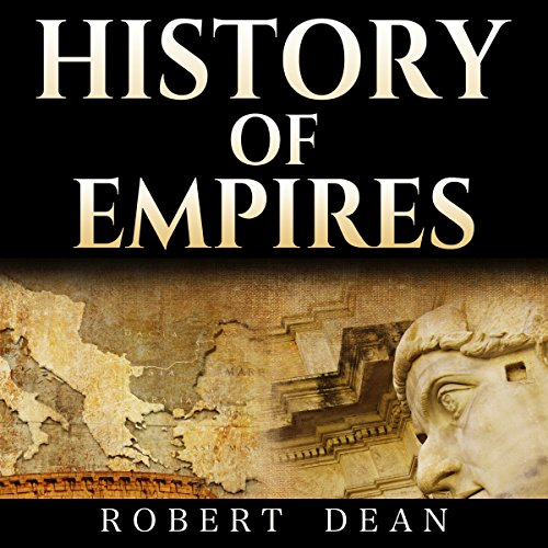 History of Empires: Rise and Fall of the Greatest Empires in History! audiobook cover art