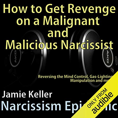 Narcissism Epidemic: How to Get Revenge on a Malignant and Malicious Narcissist cover art