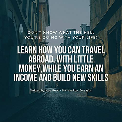 Don't Know What the Hell You're Doing with Your Life?     Learn How You Can Travel Abroad with Little Money, While You Earn an Income and Build New Skills              By:                                                                                                                                 Nika Reed                               Narrated by:                                                                                                                                 Jess Alps                      Length: 3 hrs and 9 mins     Not rated yet     Overall 0.0
