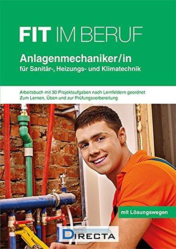 Fit im Beruf - Anlagenmechaniker/-in für Sanitär-, Heizungs- und Klimatechnik: Arbeitsbuch mit 31 Projektaufgaben zur Prüfungsvorbereitung, Lernen und Üben mit Lösungen