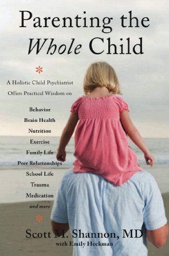 Parenting the Whole Child: A Holistic Child Psychiatrist Offers...