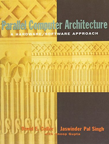 Compare Textbook Prices for Parallel Computer Architecture: A Hardware/Software Approach The Morgan Kaufmann Series in Computer Architecture and Design 1 Edition ISBN 9781558603431 by Culler, David,Singh, Jaswinder Pal,Gupta Ph.D., Anoop