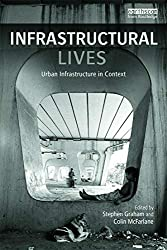 Infrastructural Lives: Urban Infrastructure in Context