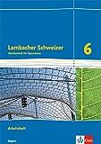 Lambacher Schweizer Mathematik -Ausgabe Bayern: Arbeitsheft Klasse 6