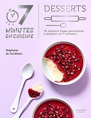 Desserts : 30 recettes hyper savoureuses à cuisiner en 7 minutes ! (7 minutes en cuisine)