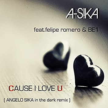 Cause I Love U (feat. Felipe Romero, BE1) [Angelo Sika in the Dark Remix]
