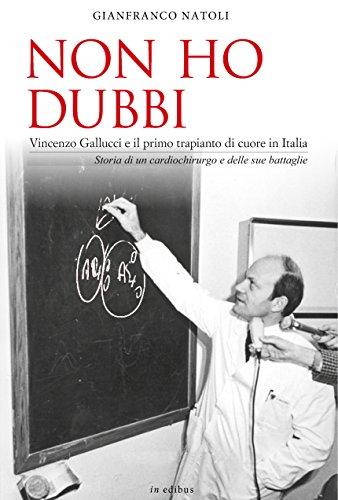 Non ho dubbi. Vincenzo Gallucci e il primo trapianto di cuore in Italia. Storia di un cardiochirurgo e delle sue battaglie