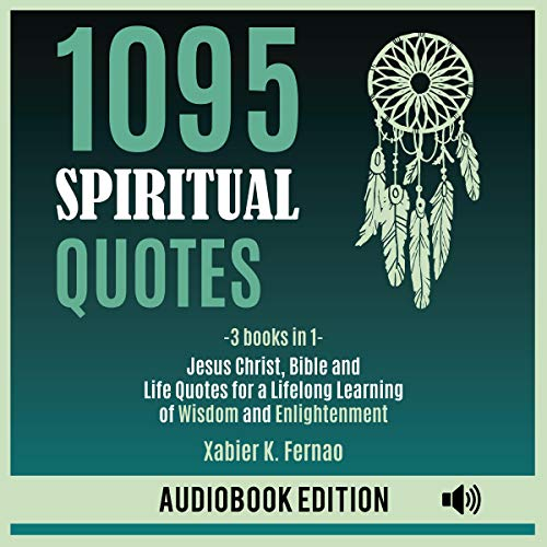 1095 Spiritual Quotes: Jesus Christ, Bible and Life Quotes for a Lifelong Learning of Wisdom and Enlightenment audiobook cover art
